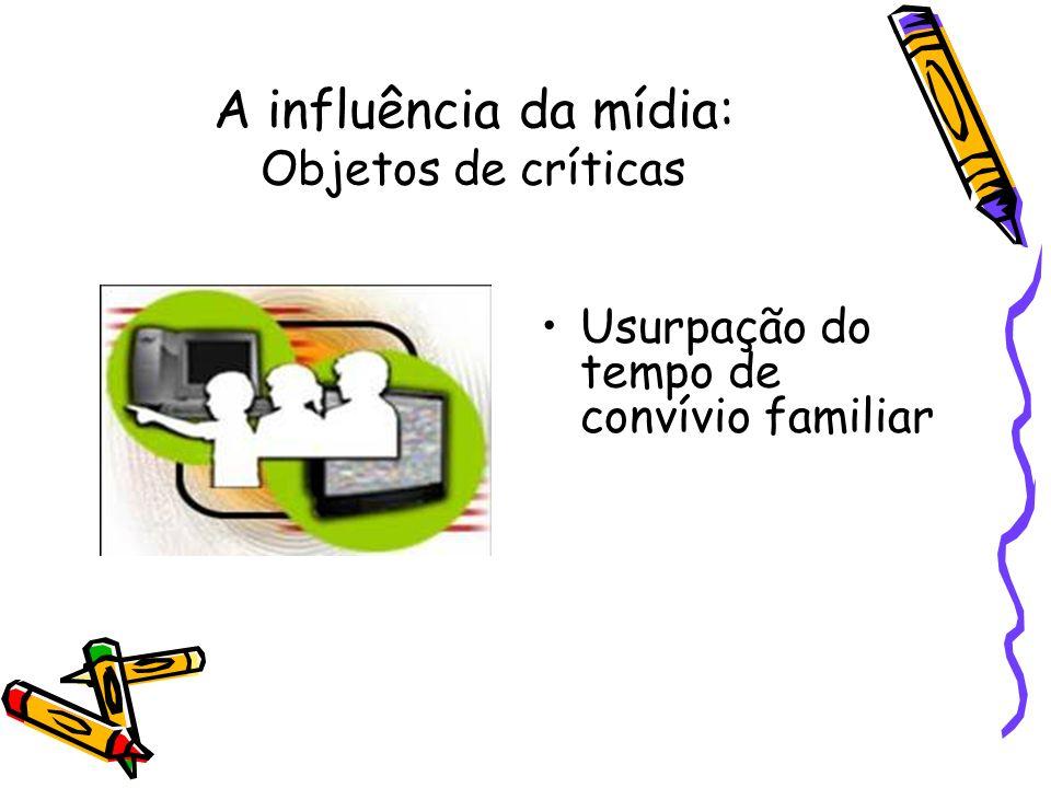 A influência da mídia: Objetos de críticas Usurpação do tempo de convívio familiar