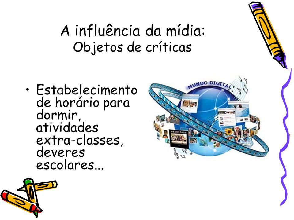A influência da mídia: Objetos de críticas Estabelecimento de horário para dormir, atividades extra-classes, deveres escolares...