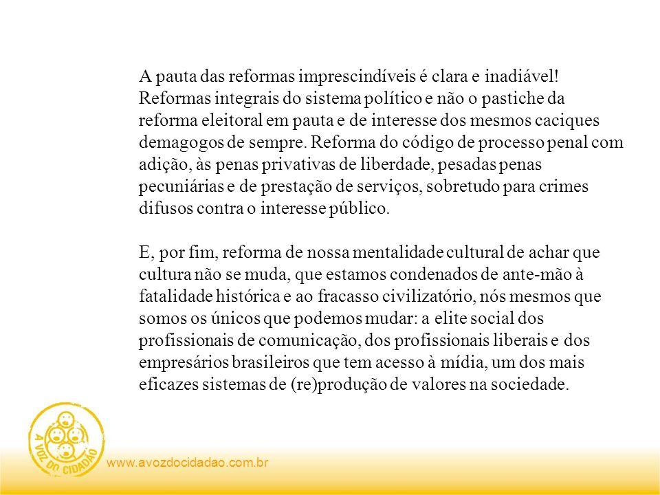 www.avozdocidadao.com.br A pauta das reformas imprescindíveis é clara e inadiável! Reformas integrais do sistema político e não o pastiche da reforma