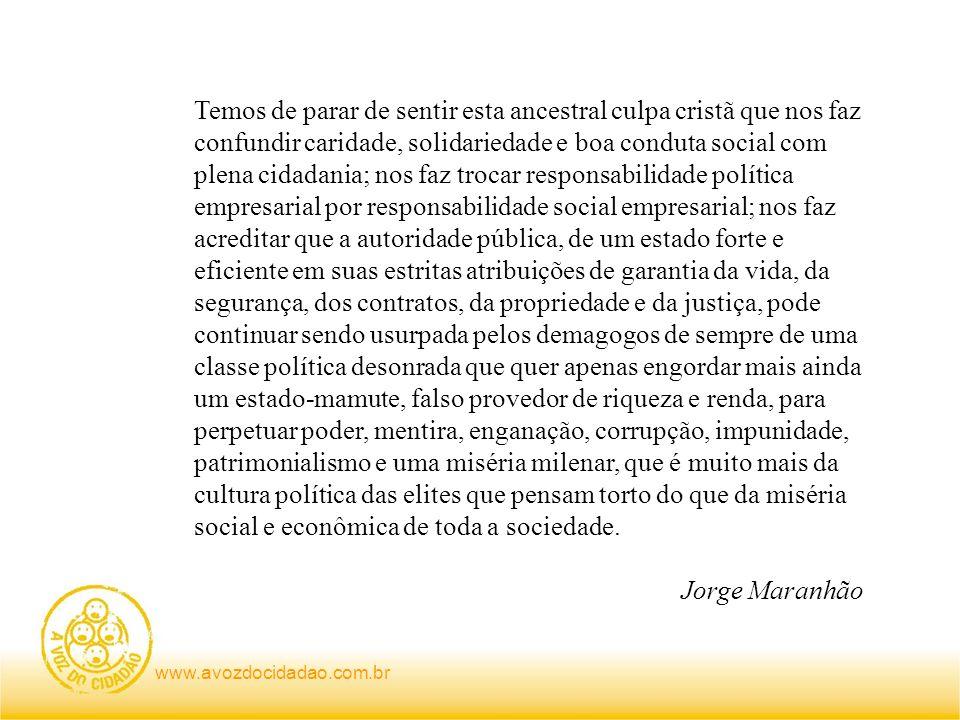 www.avozdocidadao.com.br Temos de parar de sentir esta ancestral culpa cristã que nos faz confundir caridade, solidariedade e boa conduta social com p
