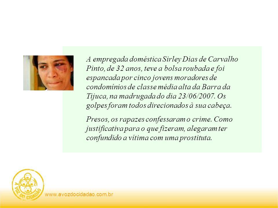 www.avozdocidadao.com.br A empregada doméstica Sirley Dias de Carvalho Pinto, de 32 anos, teve a bolsa roubada e foi espancada por cinco jovens morado