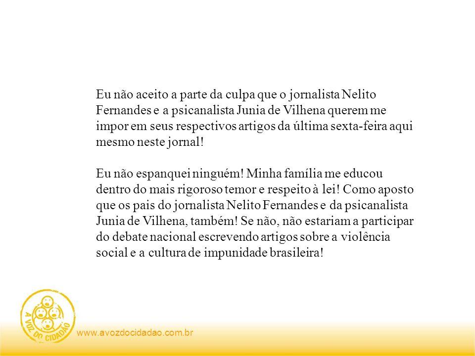 Eu não aceito a parte da culpa que o jornalista Nelito Fernandes e a psicanalista Junia de Vilhena querem me impor em seus respectivos artigos da últi