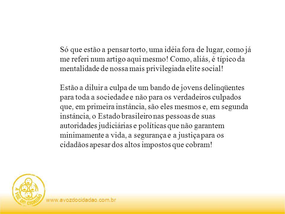 www.avozdocidadao.com.br Só que estão a pensar torto, uma idéia fora de lugar, como já me referi num artigo aqui mesmo! Como, aliás, é típico da menta