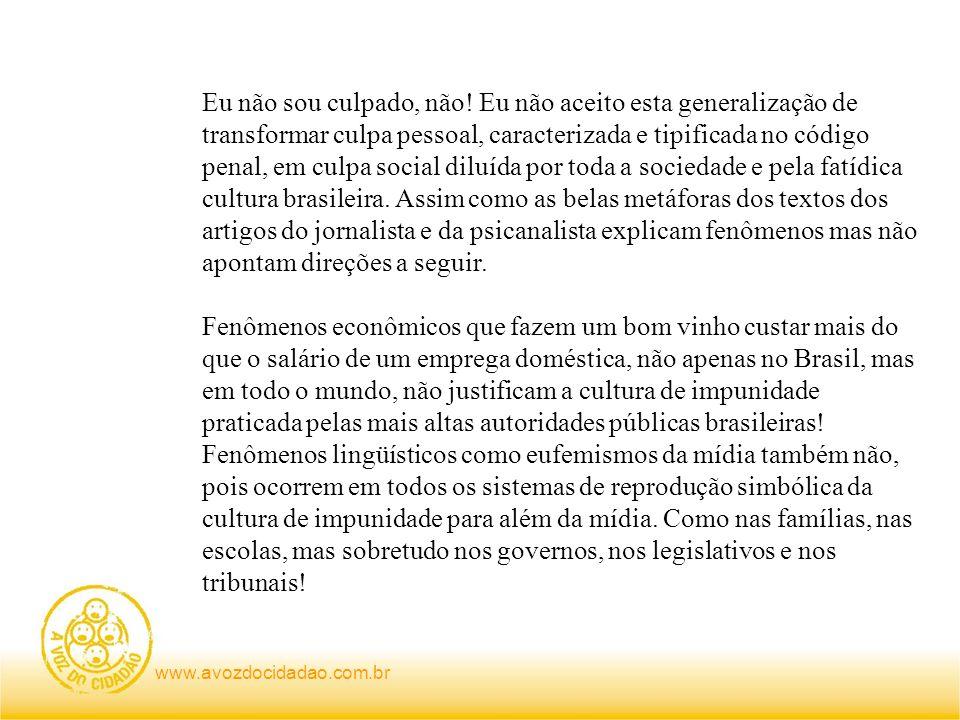 www.avozdocidadao.com.br Eu não sou culpado, não! Eu não aceito esta generalização de transformar culpa pessoal, caracterizada e tipificada no código