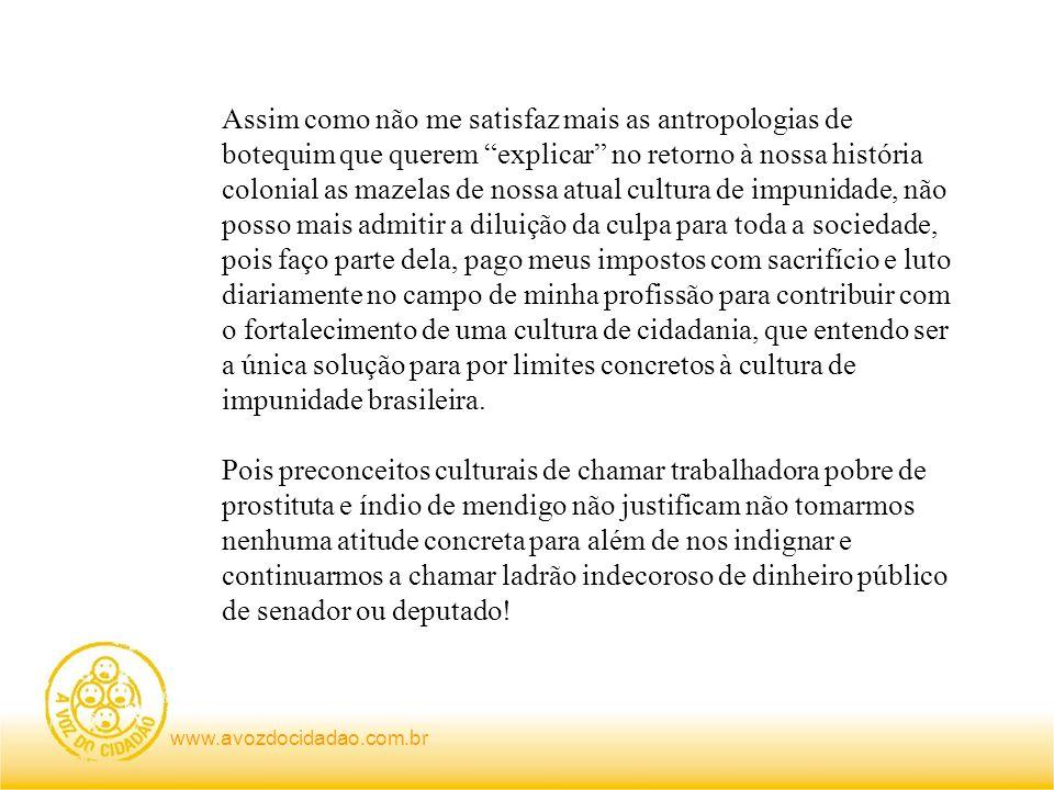 www.avozdocidadao.com.br Assim como não me satisfaz mais as antropologias de botequim que querem explicar no retorno à nossa história colonial as maze