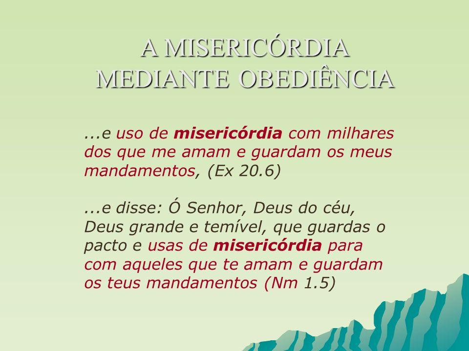...e uso de misericórdia com milhares dos que me amam e guardam os meus mandamentos, (Ex 20.6)...e disse: Ó Senhor, Deus do céu, Deus grande e temível