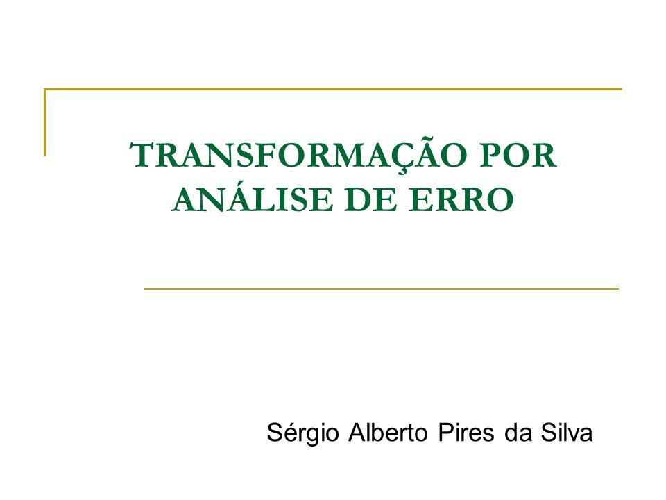 TRANSFORMAÇÃO POR ANÁLISE DE ERRO Sérgio Alberto Pires da Silva