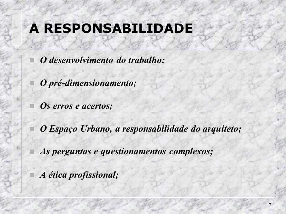 7 A RESPONSABILIDADE n O desenvolvimento do trabalho; n O pré-dimensionamento; n Os erros e acertos; n O Espaço Urbano, a responsabilidade do arquitet