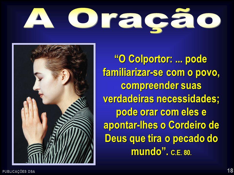 18 O Colportor:... pode familiarizar-se com o povo, compreender suas verdadeiras necessidades; pode orar com eles e apontar-lhes o Cordeiro de Deus qu
