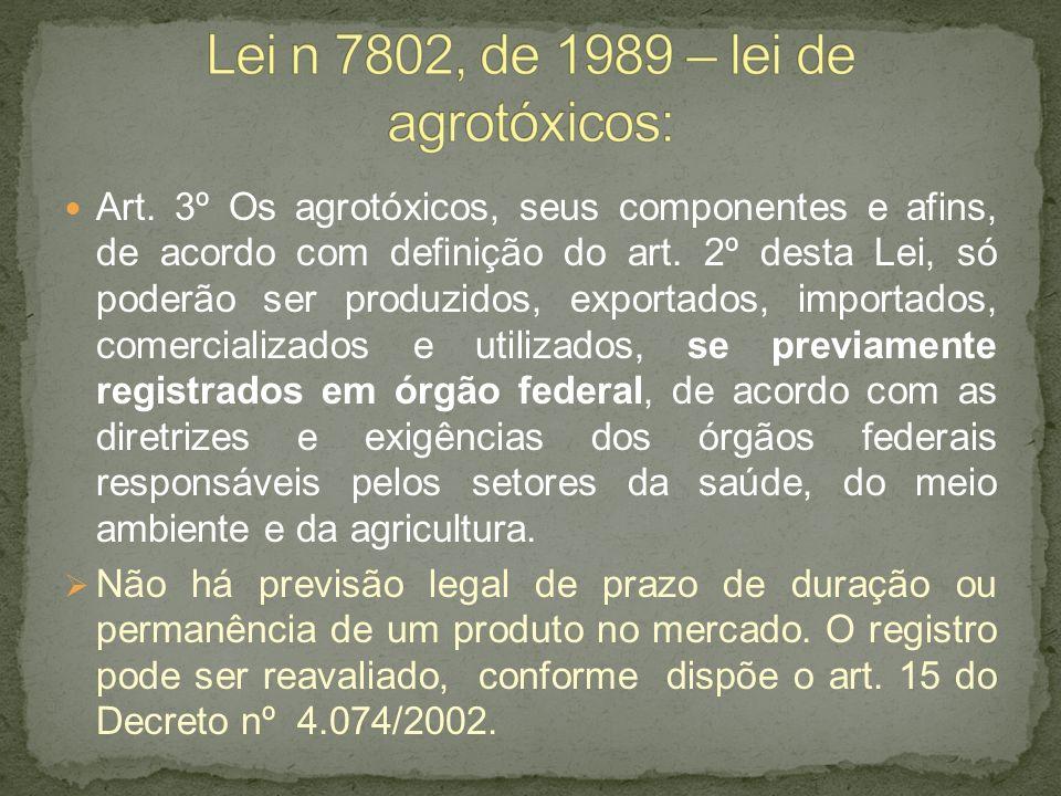Art. 3º Os agrotóxicos, seus componentes e afins, de acordo com definição do art. 2º desta Lei, só poderão ser produzidos, exportados, importados, com