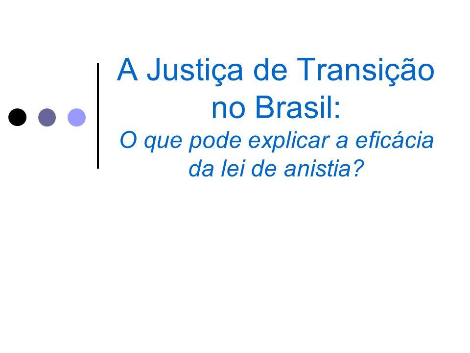A Justiça de Transição no Brasil: O que pode explicar a eficácia da lei de anistia?
