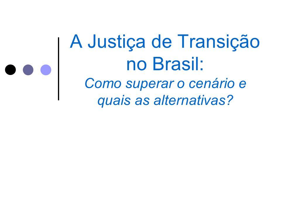 A Justiça de Transição no Brasil: Como superar o cenário e quais as alternativas?