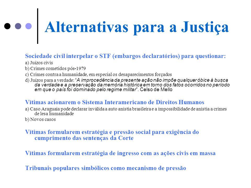 Alternativas para a Justiça Sociedade civil interpelar o STF (embargos declaratórios) para questionar: a) Juízos civis b) Crimes cometidos pós-1979 c)