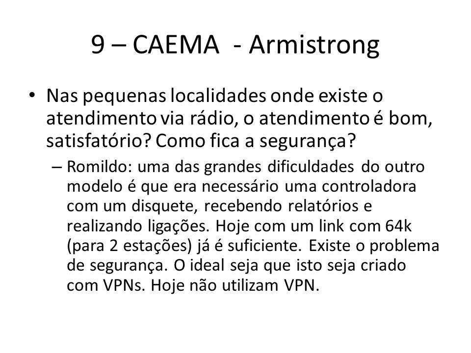 9 – CAEMA - Armistrong Nas pequenas localidades onde existe o atendimento via rádio, o atendimento é bom, satisfatório? Como fica a segurança? – Romil