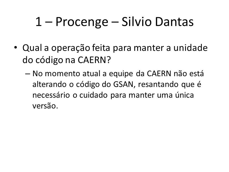 1 – Procenge – Silvio Dantas Qual a operação feita para manter a unidade do código na CAERN? – No momento atual a equipe da CAERN não está alterando o