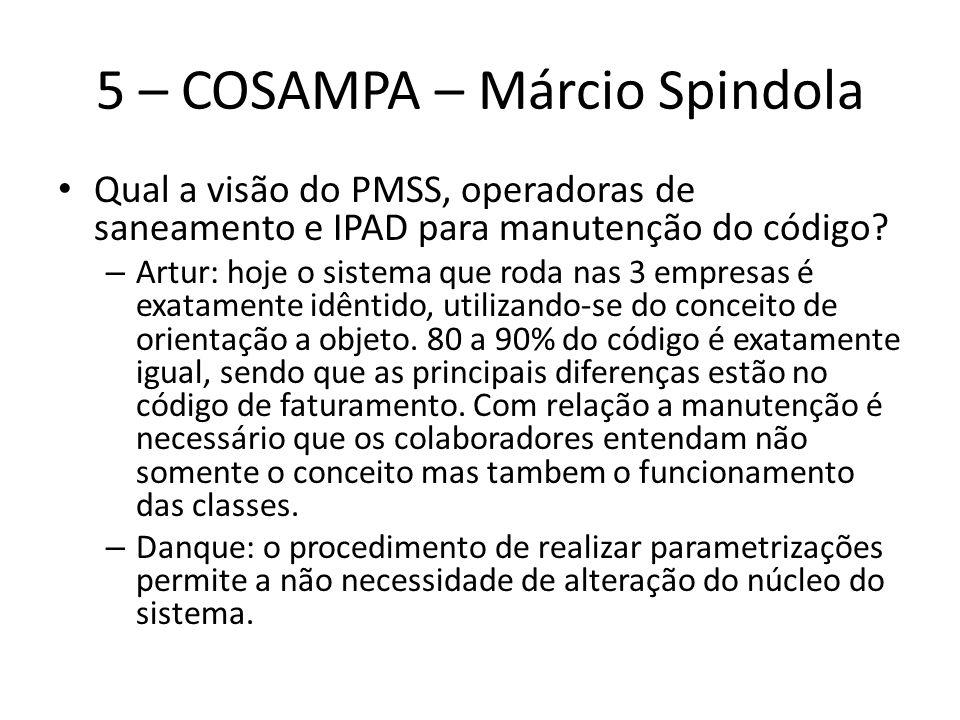 5 – COSAMPA – Márcio Spindola Qual a visão do PMSS, operadoras de saneamento e IPAD para manutenção do código? – Artur: hoje o sistema que roda nas 3
