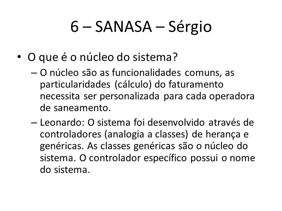 6 – SANASA – Sérgio O que é o núcleo do sistema? – O núcleo são as funcionalidades comuns, as particularidades (cálculo) do faturamento necessita ser