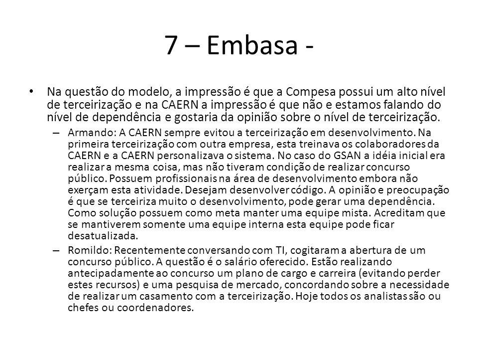 7 – Embasa - Na questão do modelo, a impressão é que a Compesa possui um alto nível de terceirização e na CAERN a impressão é que não e estamos faland