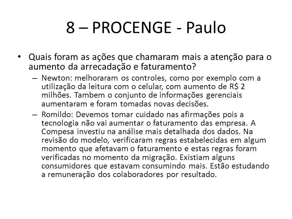 8 – PROCENGE - Paulo Quais foram as ações que chamaram mais a atenção para o aumento da arrecadação e faturamento? – Newton: melhoraram os controles,
