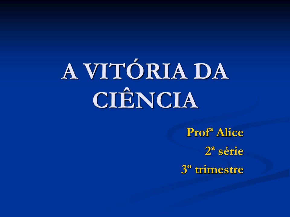 A VITÓRIA DA CIÊNCIA Profª Alice 2ª série 3º trimestre