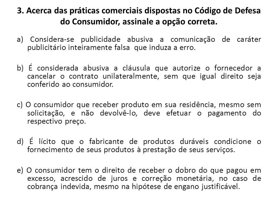 3. Acerca das práticas comerciais dispostas no Código de Defesa do Consumidor, assinale a opção correta. a) Considera-se publicidade abusiva a comunic