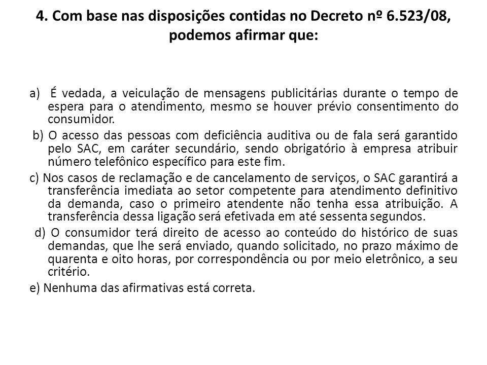 4. Com base nas disposições contidas no Decreto nº 6.523/08, podemos afirmar que: a) É vedada, a veiculação de mensagens publicitárias durante o tempo