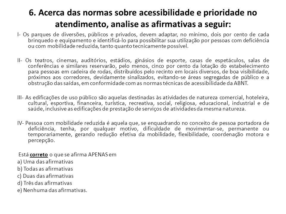 6. Acerca das normas sobre acessibilidade e prioridade no atendimento, analise as afirmativas a seguir: I- Os parques de diversões, públicos e privado