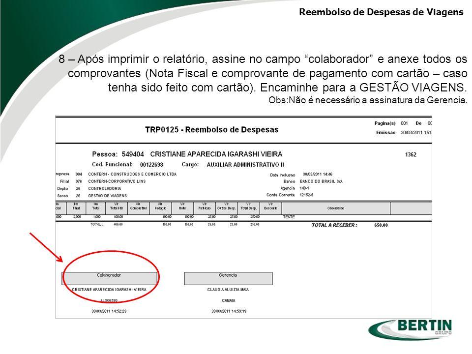 Reembolso de Despesas de Viagens 8 – Após imprimir o relatório, assine no campo colaborador e anexe todos os comprovantes (Nota Fiscal e comprovante d