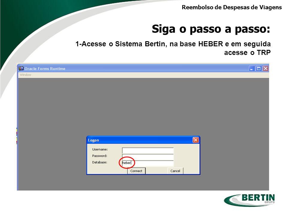 Reembolso de Despesas de Viagens Siga o passo a passo: 1-Acesse o Sistema Bertin, na base HEBER e em seguida acesse o TRP