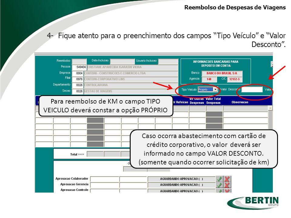 Para reembolso de KM o campo TIPO VEICULO deverá constar a opção PRÓPRIO Caso ocorra abastecimento com cartão de crédito corporativo, o valor deverá s