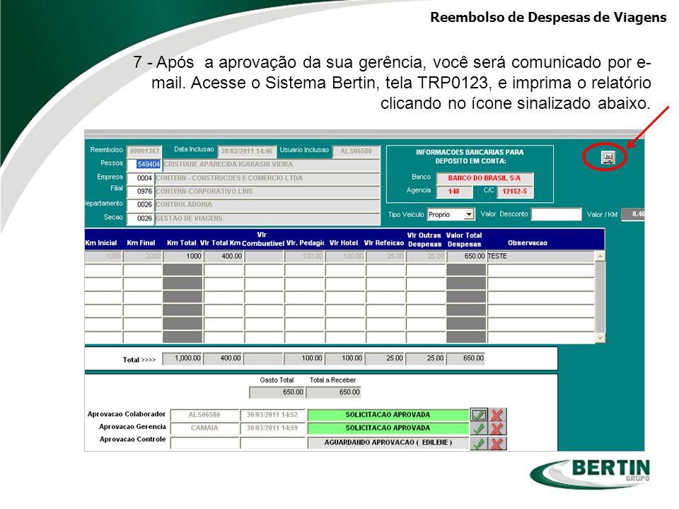 Reembolso de Despesas de Viagens 7 - Após a aprovação da sua gerência, você será comunicado por e- mail. Acesse o Sistema Bertin, tela TRP0123, e impr