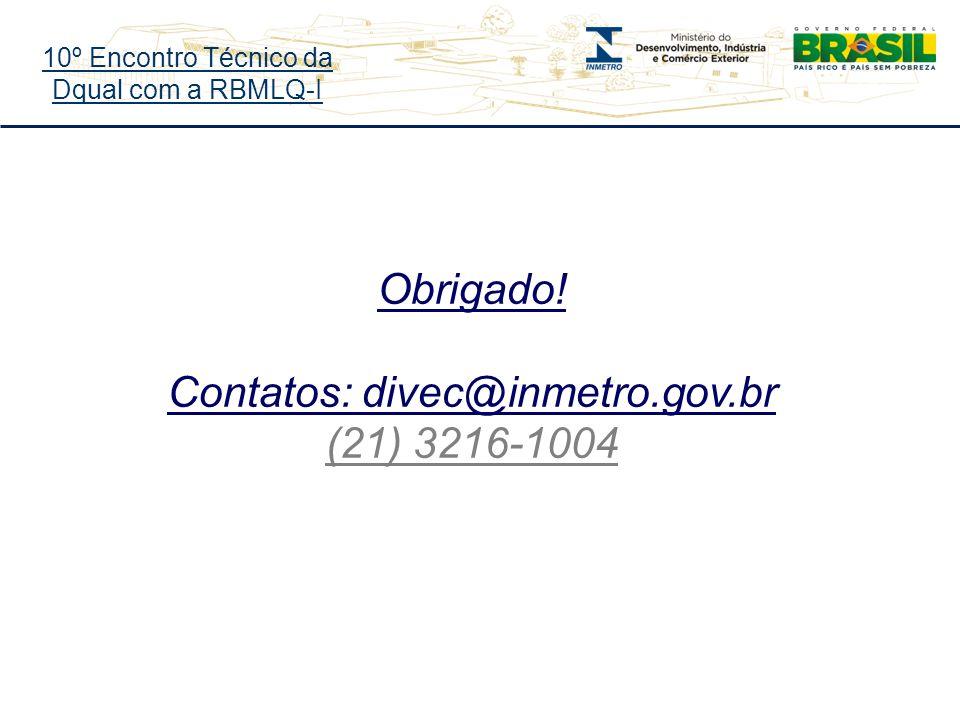10º Encontro Técnico da Dqual com a RBMLQ-I Obrigado! Contatos: divec@inmetro.gov.br (21) 3216-1004