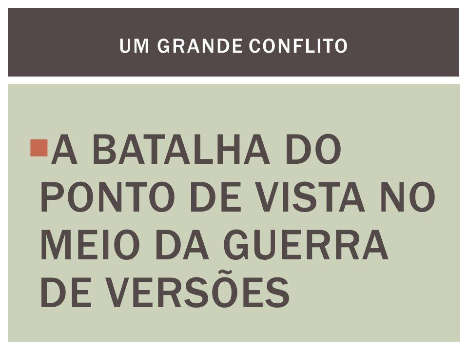 A BATALHA DO PONTO DE VISTA NO MEIO DA GUERRA DE VERSÕES UM GRANDE CONFLITO
