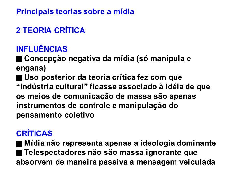 Principais teorias sobre a mídia 2 TEORIA CRÍTICA INFLUÊNCIAS Concepção negativa da mídia (só manipula e engana) Uso posterior da teoria crítica fez c