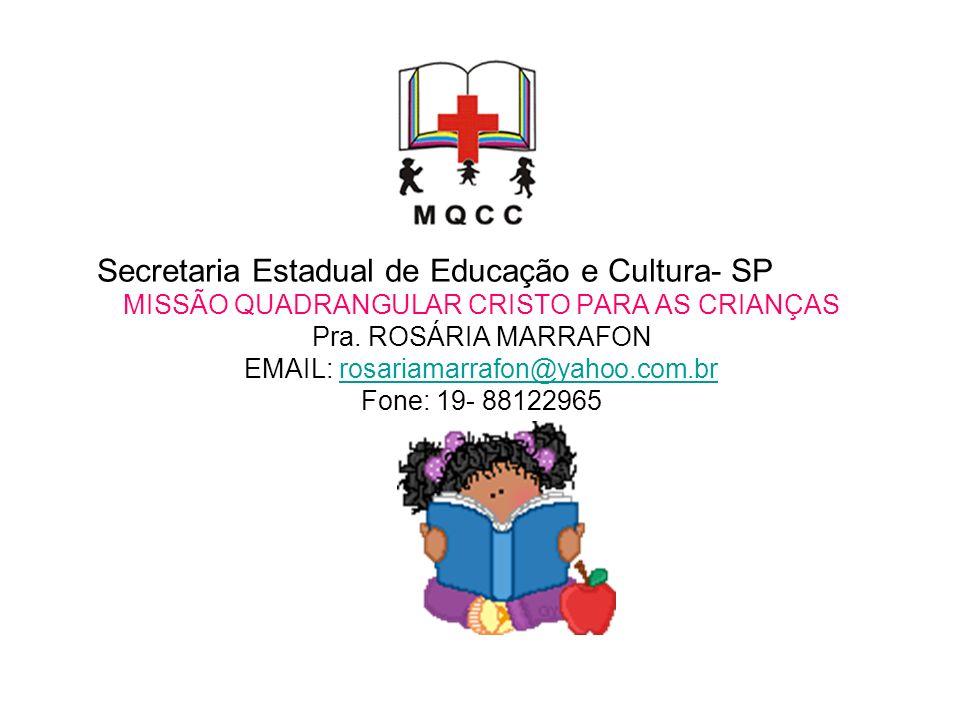 Secretaria Estadual de Educação e Cultura- SP MISSÃO QUADRANGULAR CRISTO PARA AS CRIANÇAS Pra. ROSÁRIA MARRAFON EMAIL: rosariamarrafon@yahoo.com.br Fo