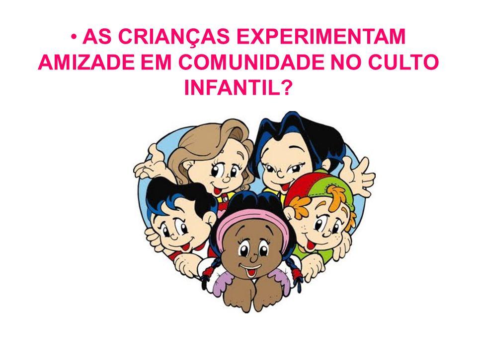 AS CRIANÇAS EXPERIMENTAM AMIZADE EM COMUNIDADE NO CULTO INFANTIL?