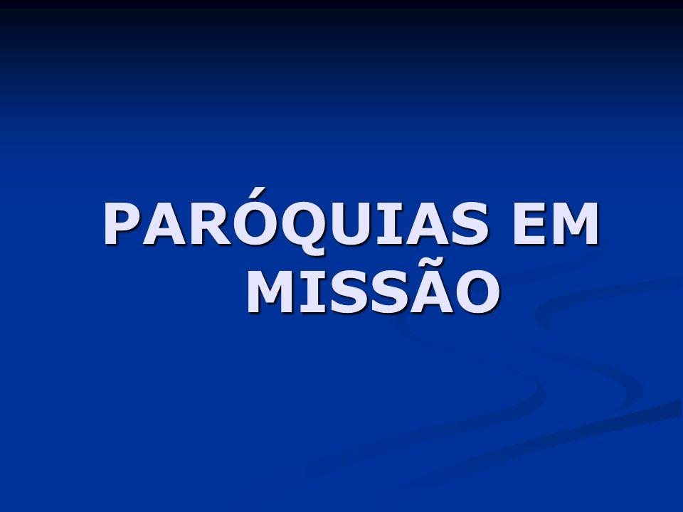 PARÓQUIAS EM MISSÃO PARÓQUIAS EM MISSÃO