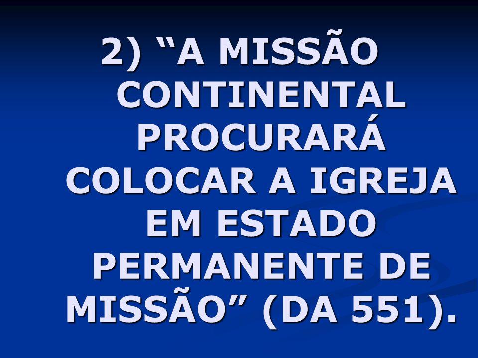 2) A MISSÃO CONTINENTAL PROCURARÁ COLOCAR A IGREJA EM ESTADO PERMANENTE DE MISSÃO (DA 551).