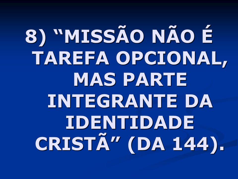 9) A IGREJA PEREGRINA É MISSIONÁRIA POR NATUREZA, PORQUE TEM SUA ORIGEM NA MISSÃO DO FILHO E DO ESPÍRITO SANTO, SEGUNDO O DESÍGNIO DO PAI (DA 347).