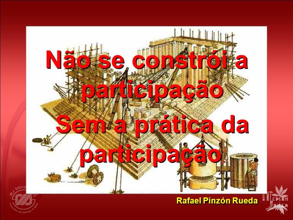 Rafael Pinzón Rueda Não se constrói a participação Sem a prática da participação. Não se constrói a participação Sem a prática da participação.