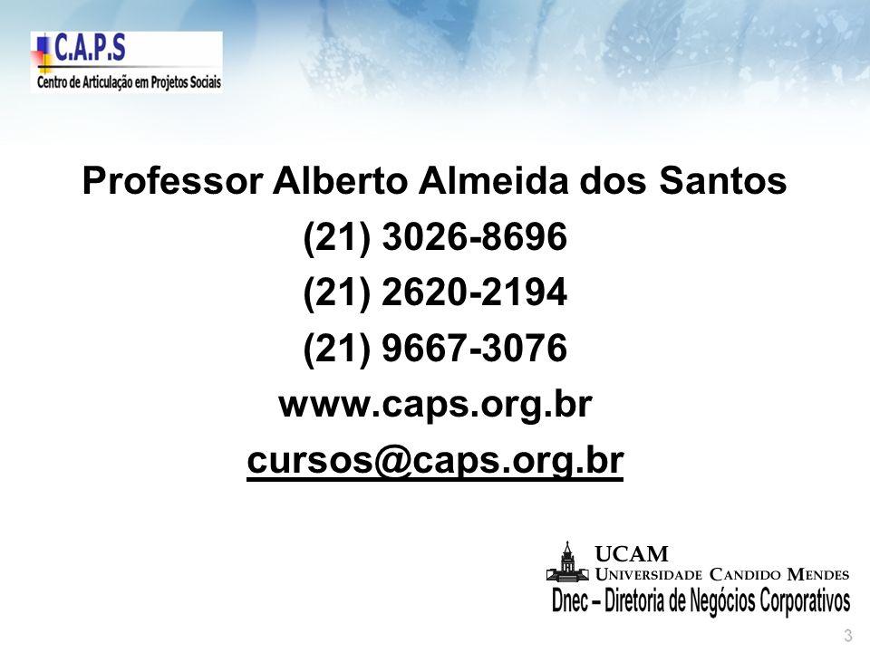Professor Alberto Almeida dos Santos (21) 3026-8696 (21) 2620-2194 (21) 9667-3076 www.caps.org.br cursos@caps.org.br