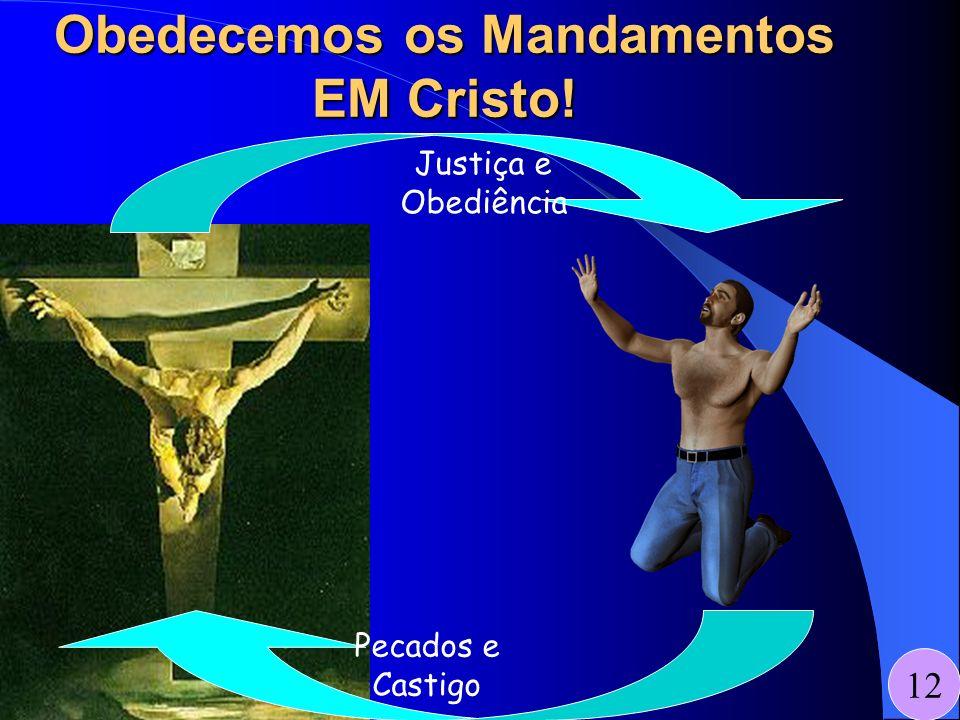 Obedecemos os Mandamentos EM Cristo! 12 Justiça e Obediência Pecados e Castigo