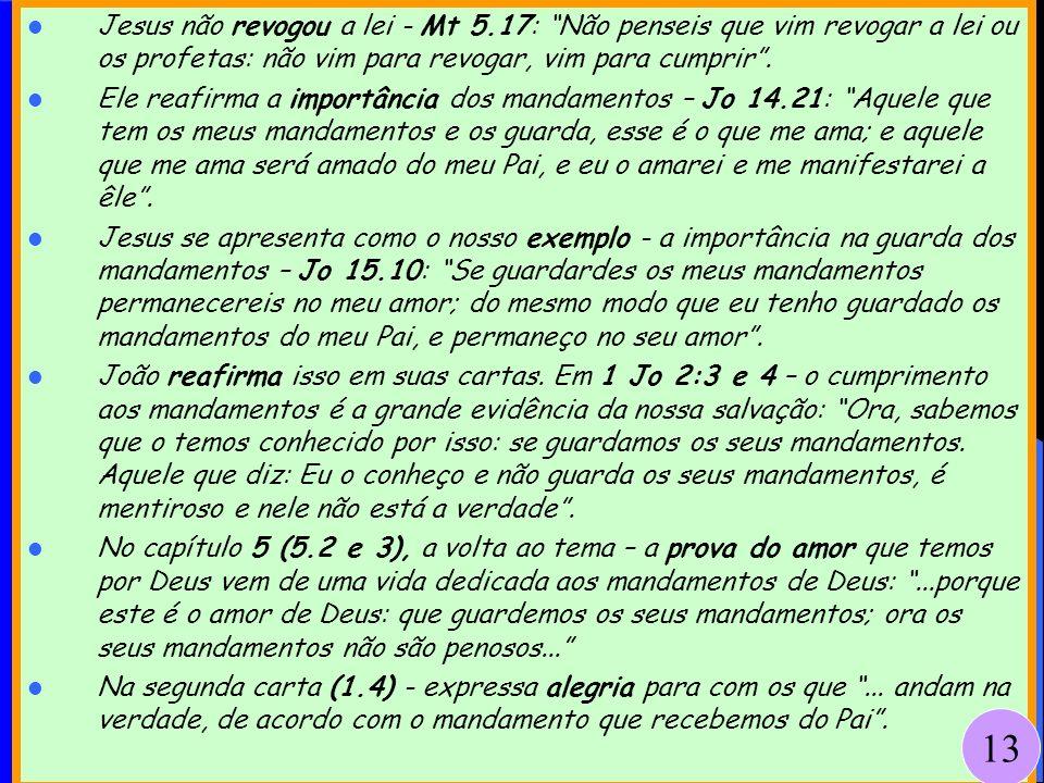 Procuramos Obedecer os Mandamentos POR Cristo! Jesus não revogou a lei - Mt 5.17: Não penseis que vim revogar a lei ou os profetas: não vim para revog
