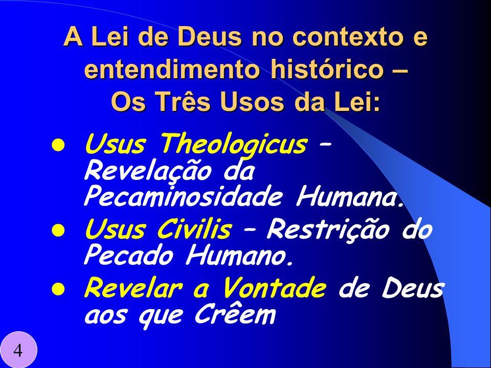 A Lei de Deus no contexto e entendimento histórico – Os Três Usos da Lei: Usus Theologicus – Revelação da Pecaminosidade Humana. Usus Civilis – Restri