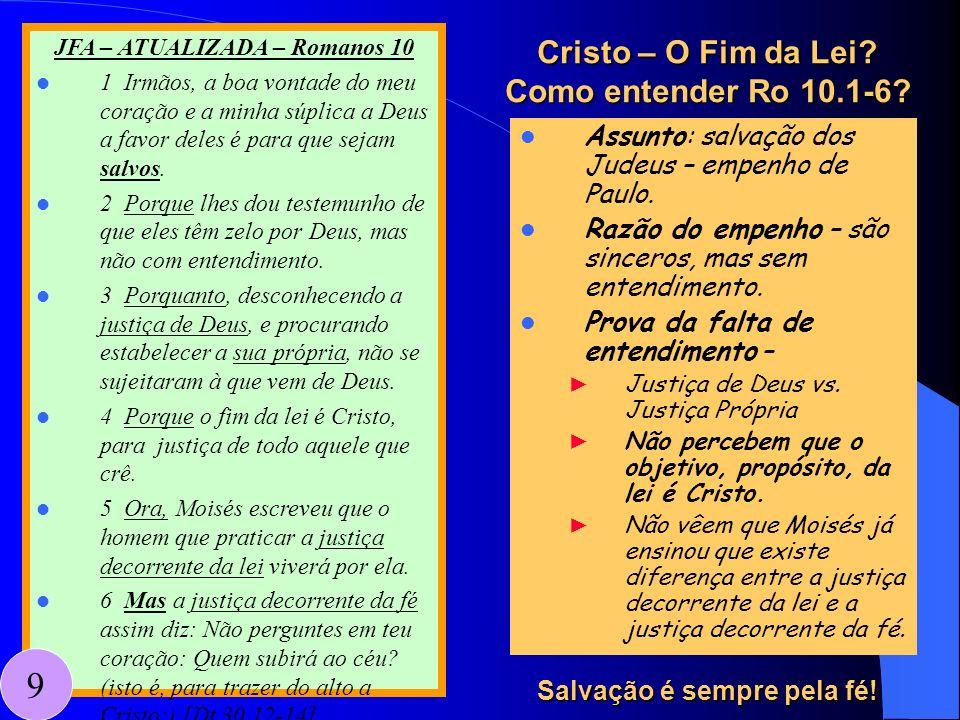 Cristo – O Fim da Lei? Como entender Ro 10.1-6? JFA – ATUALIZADA – Romanos 10 1 Irmãos, a boa vontade do meu coração e a minha súplica a Deus a favor