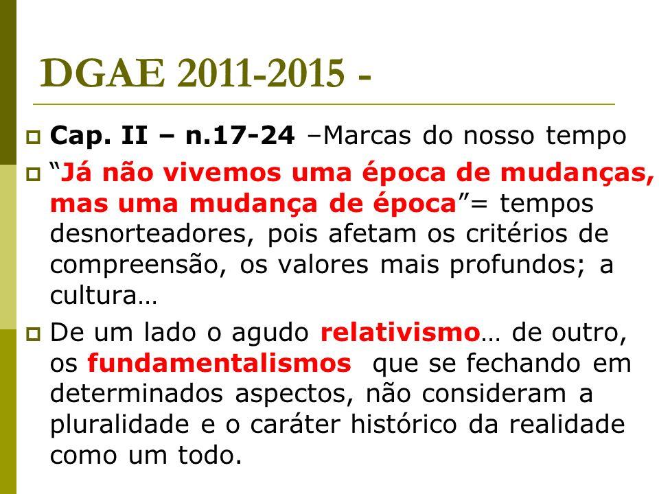 DGAE 2011-2015 - Cap. II – n.17-24 –Marcas do nosso tempo Já não vivemos uma época de mudanças, mas uma mudança de época= tempos desnorteadores, pois