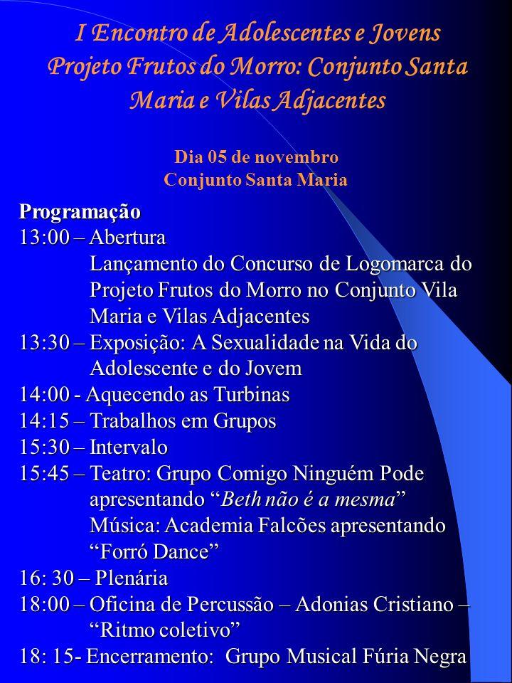 I Encontro de Adolescentes e Jovens Projeto Frutos do Morro: Conjunto Santa Maria e Vilas Adjacentes Dia 05 de novembro Conjunto Santa Maria Programaç