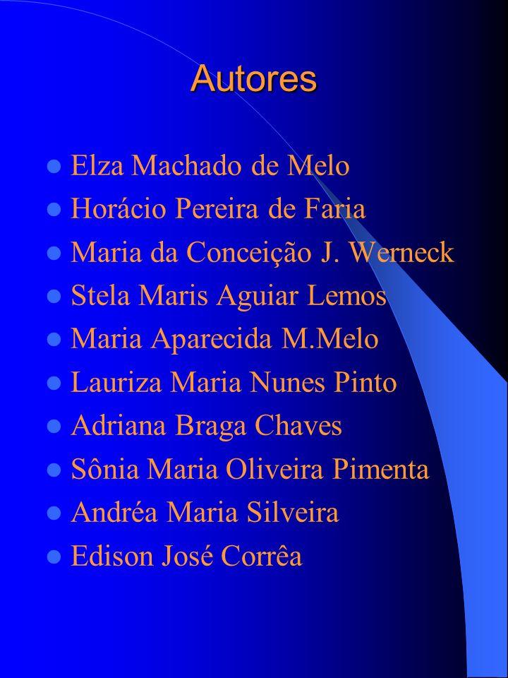 Autores Elza Machado de Melo Horácio Pereira de Faria Maria da Conceição J. Werneck Stela Maris Aguiar Lemos Maria Aparecida M.Melo Lauriza Maria Nune