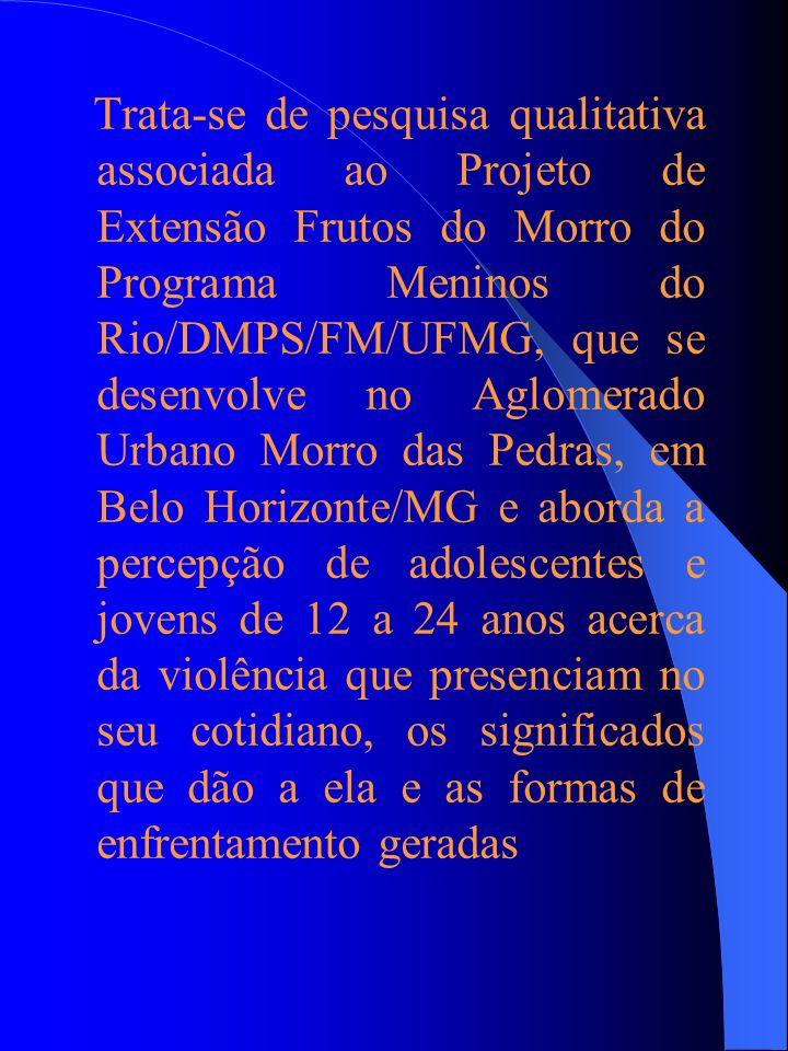 Metodologia Foram realizados 18 grupos focais com adolescentes das Escolas Públicas do Aglomerado Morro das Pedras, recrutados segundo idade, escola, turno e relação com o projeto Frutos do Morro (participantes e não-partcipantes ).
