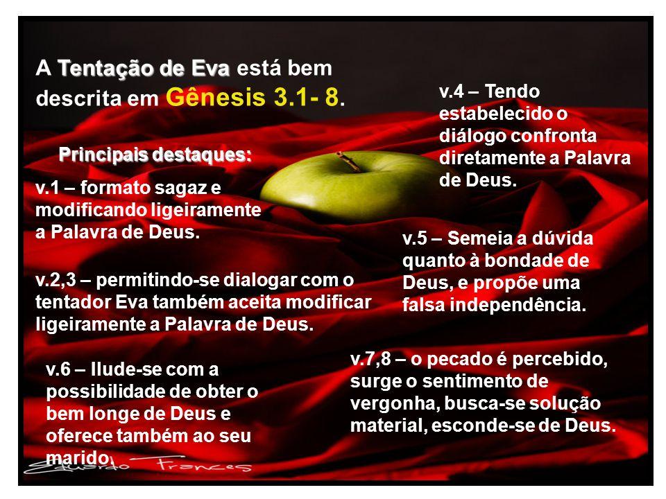 Principais destaques: v.1 – formato sagaz e modificando ligeiramente a Palavra de Deus. Tentação de Eva A Tentação de Eva está bem descrita em Gênesis